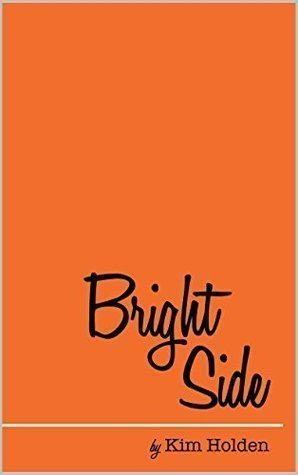 Bright Side (#1) by Kim Holden